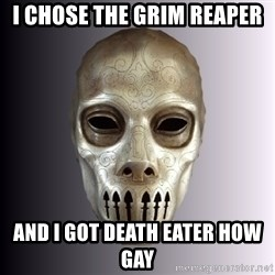 Typical Death Eater - I CHOSE THE GRIM REAPER AND I GOT DEATH EATER HOW GAY
