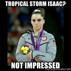 i'm not impressed - Tropical storm Isaac? Not impressed