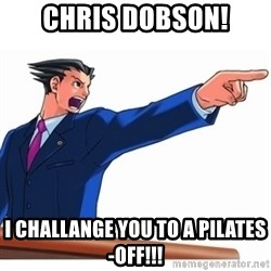 Phoenix Wright Ace Attorney - Chris Dobson! I chalLanGe you to a Pilates-off!!!