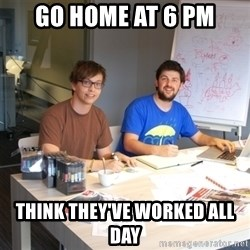 Naive Junior Creatives - go home at 6 pm think they've worked all day