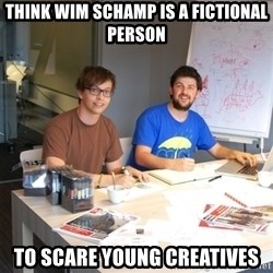 Naive Junior Creatives - THINK WIM SCHAMP IS A FICTIONAL PERSON TO SCARE YOUNG CREATIVES
