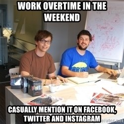 Naive Junior Creatives - work overtime in the weekend casually mention it on facebook, twitter and instagram