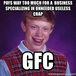 Bad Luck Brian - Pays way too much for a  business specializing in unneeded useless crap Gfc