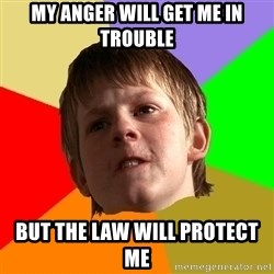 Angry School Boy - My anger will get me in trouble But the law will protect me