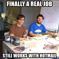 Naive Junior Creatives - finally a real job still works with hotmail