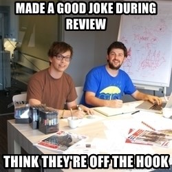 Naive Junior Creatives - MAde a good joke during review think they're off the hook