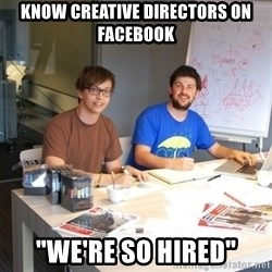 """Naive Junior Creatives - know creative directors on facebook """"we're so hired"""""""