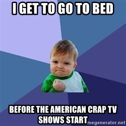 Success Kid - I get to go to bed Before the American crap tv shows start