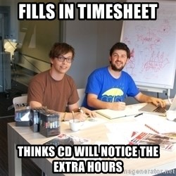Naive Junior Creatives - Fills in timesheet Thinks CD will notice the extra hours