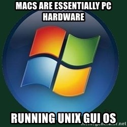 Windows - Macs are essentially pc hardware running unix gui os