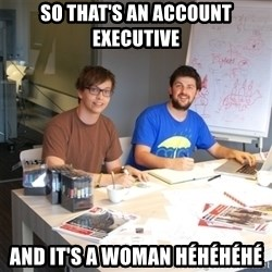 Naive Junior Creatives - so that's an account executive and it's a woman héhéhéhé