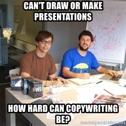 Naive Junior Creatives - Can't draw or make presentations How hard can copywriting be?
