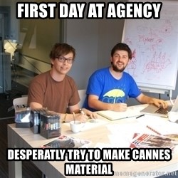 Naive Junior Creatives - first day at agency desperatly try to make cannes material