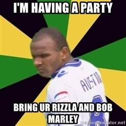 Rodolph Austin - I'M HAVING A PARTY BRING UR RIZZLA AND BOB MARLEY