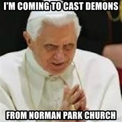 Pedo Pope - I'M COMING TO CAST DEMONS FROM NORMAN PARK CHURCH