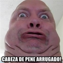 Ugly but Beautiful - cabeza de pene arrugado!