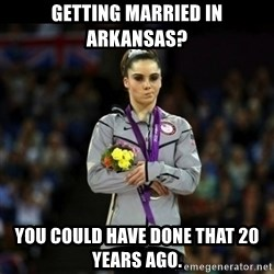 Unimpressed McKayla Maroney - Getting married in Arkansas? You could have done that 20 years ago.