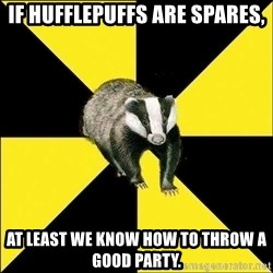 PuffBadger - if Hufflepuffs are spares, at least we know how to throw a good party.