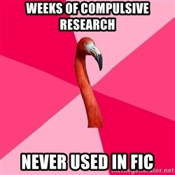 Fanfic Flamingo - weeks of compulsive research never used in fic
