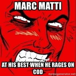 Rage Face - MARC MATTI  AT HIS BEST WHEN HE RAGES ON COD