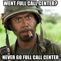 tropic-thunder - Went full call center? never go full call center