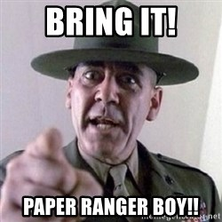 Angry Drill Sergeant - Bring it! Paper ranger boy!!