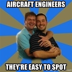 Stanimal - AIRCRAFT ENGINEERS THEY'RE EASY TO SPOT