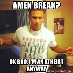Drum And Bass Guy - amen break? ok bro, i'm an atheist anyway