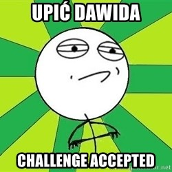 Challenge Accepted 2 - UPIĆ DAWIDA CHALLENGE ACcEPTEd