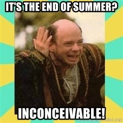 Princess Bride Vizzini - It's the End of Summer? INconceivable!