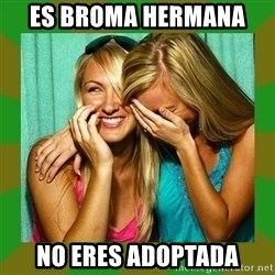 Laughing Girls  - ES BROMA HERMANA  NO ERES ADOPTADA