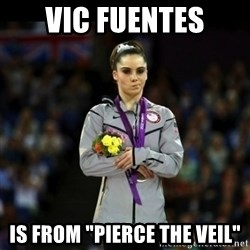 """Unimpressed McKayla Maroney - vic fuentes is from """"pierce the veil"""""""