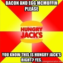 Hungry Jack's Australia - bacon and egg mcmuffin please you know this is hungry jack's right? YES.