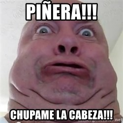 Ugly but Beautiful - PIÑERA!!! CHUPAME LA CABEZA!!!