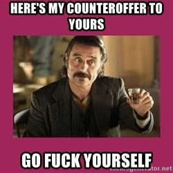 Al-Swearengen-Bastard - Here's my counteroffer to Yours Go Fuck yourself