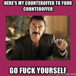Al-Swearengen-Bastard - Here's my counteroffer to your counteroffer go fuck yourself