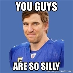 Eli troll manning - You guys ARE SO SILLY