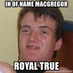 Really Stoned Guy - In of name macgregor  royal true