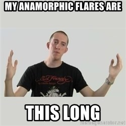 Indie Filmmaker - My anamorphic flares are this long