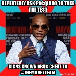 Floyd mayweather - repeatedly ask pacquiao to take the test signs known drug cheat to #themoneyteam