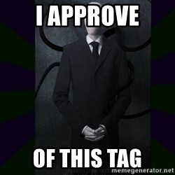 SlenderMan - I Approve of this tag