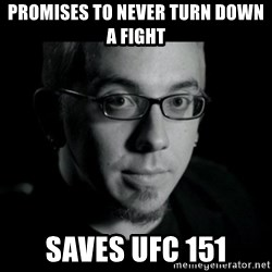 Good Guy Jon Jones - Promises to never turn down a fight saves ufc 151