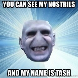 vold - YOU CAN SEE MY NOSTRILS  AND MY NAME IS TASH