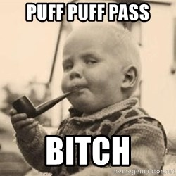 Serious Baby - puff puff pass bitch