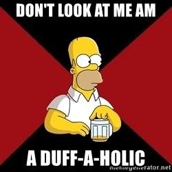 Homer Jay Simpson - DON'T LOOK AT ME AM  A DUFF-A-HOLIC