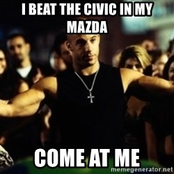 Dom Fast and Furious - I beat the Civic in my Mazda Come at me