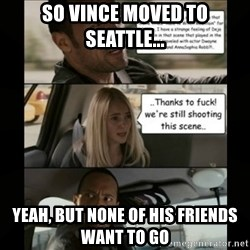 The Rock Driving Meme - so vince moved to seattle... yeah, but none of his friends want to go