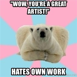 "Perfection Polar Bear - ""wow, you're a great artist!"" hates own work"