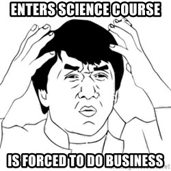 Jackie Chan face - Enters Science course is forced to do business