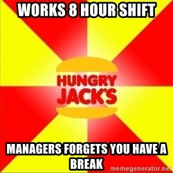 Hungry Jack's Australia - works 8 hour shift managers forgets you have a break